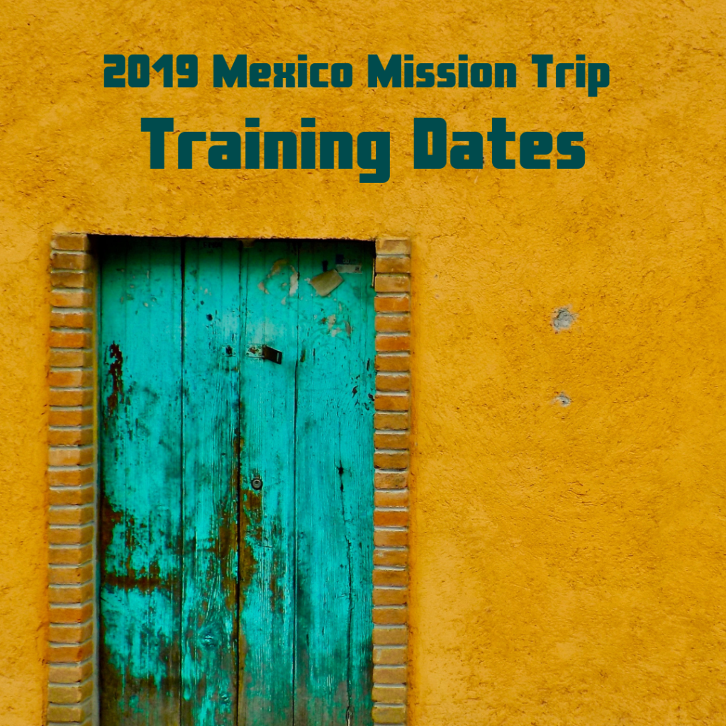 2019 Mexico mission trip training dates